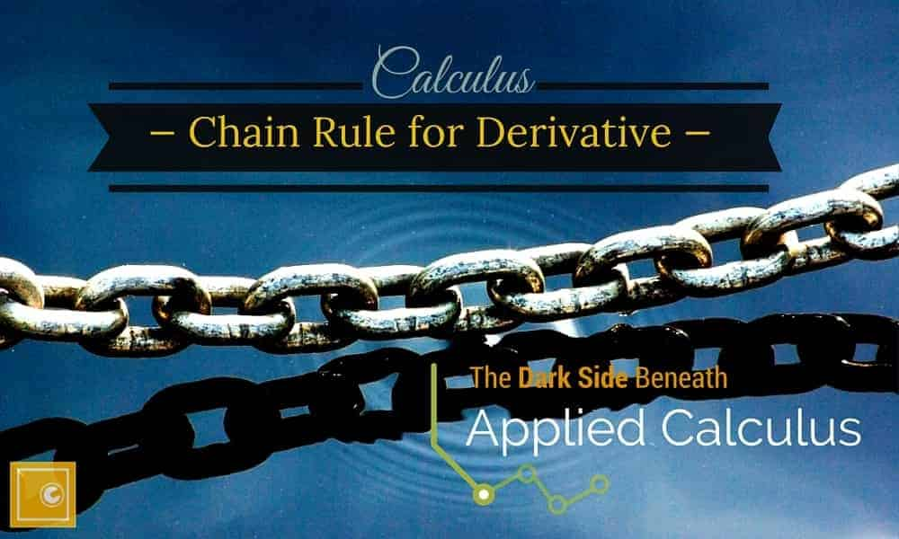 Chain Rule for Derivative — Venturing Into The Dark Side Beneath Applied Calculus…
