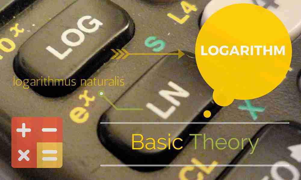 The Ultimate Guide to Logarithm: Basic Theory Commonly Missed in High School Which Turns a Log Noob into a Log Whiz