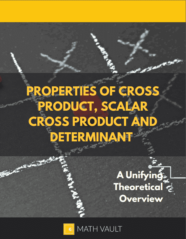 Properties of Cross Product, Scalar Cross Product and Determinant — Cover