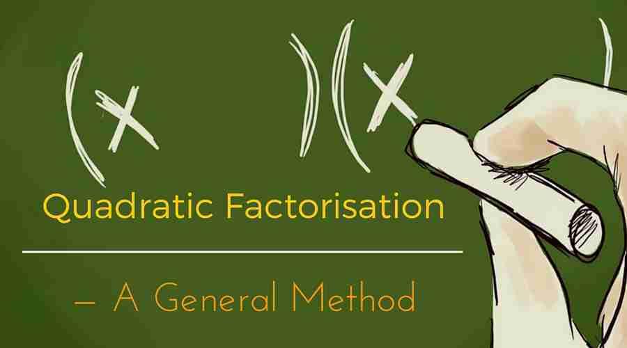 Quadratic Factorisation — The General Method
